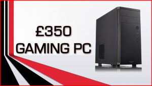 Build A Gaming PC For £350