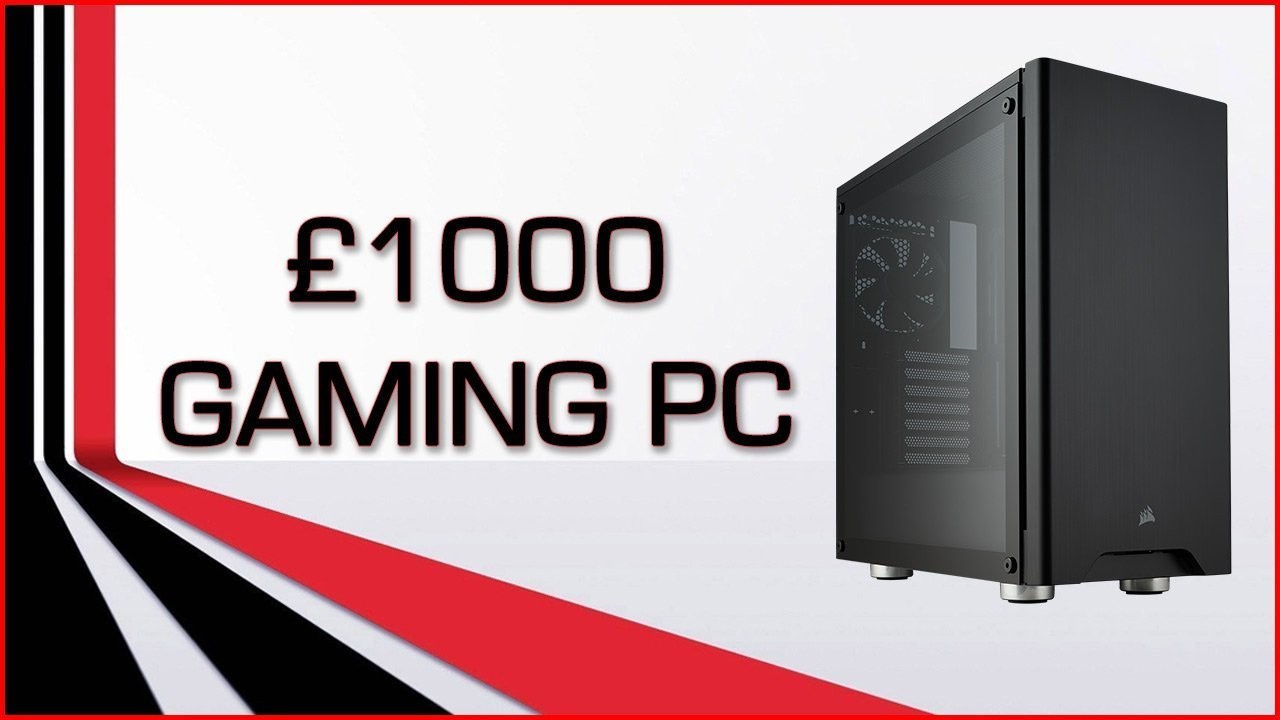 Build A Gaming PC For £1000