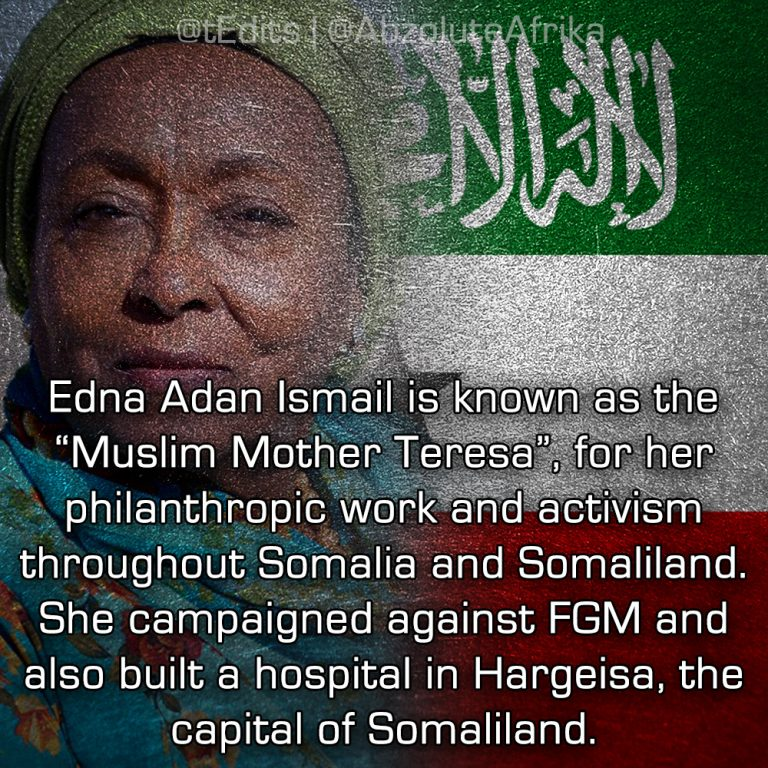 "Edna Adan Ismail is known as the ""Muslim Mother Teresa"", for her philanthropic work and activism throughout Somalia and Somaliland. She campaigned against FGM and also built a hospital in Hargeisa, the capital of Somaliland."