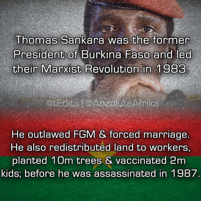 Thomas Sankara was the former President of Burkina Faso and led their Marxist Revolution in 1983. He outlawed FGM & forced marriage. He also redistributed land to workers, planted 10 million trees & vaccinated 2 million kids; before he was assassinated in 1987.