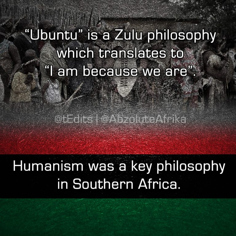 """Ubuntu"" is a Zulu philosophy which translates to ""I am because we are"". Humanism was a key philosophy in Southern Africa."